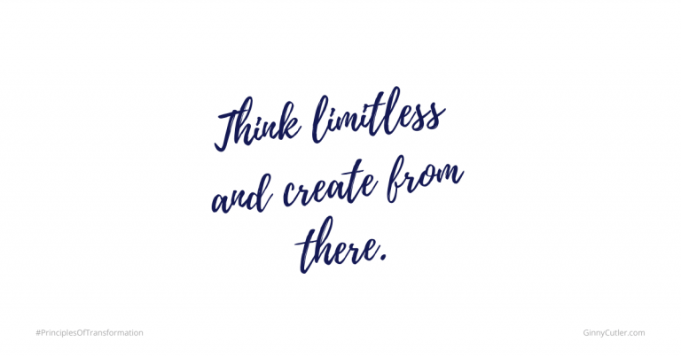 Think limitless and create from there.