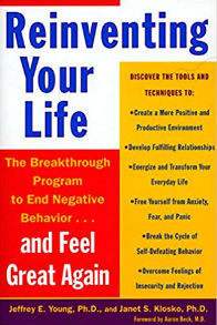 Reinventing Your Life The Breakthrough Program to End Negative Behavior and Feel Great Again