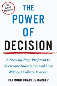 The Power of Decision A Step-by-Step Program to Overcome Indecision and Live Without Failure Forever